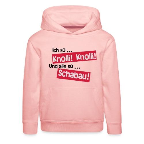 Knolli! Knolli! Schabau! - Kinder Premium Hoodie