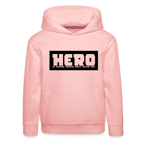 A hero does not give up - Kinder Premium Hoodie