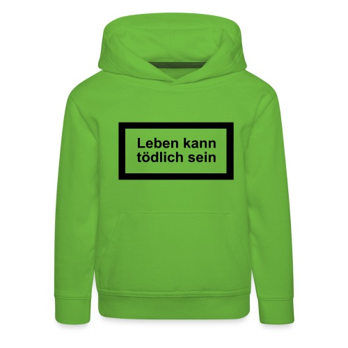 leben_kann_toedlich_sein - Kinder Premium Hoodie