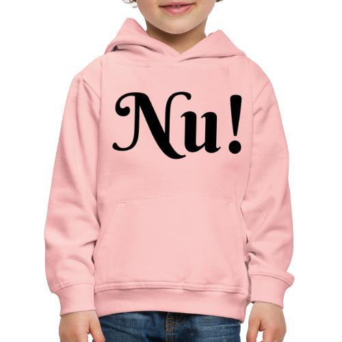 T-Shirt Nu! - Kinder Premium Hoodie