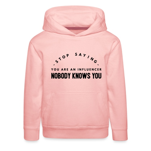 Influencer ? Nobody knows you - Kids' Premium Hoodie
