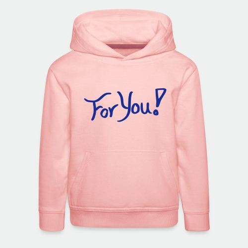 for you! - Kids' Premium Hoodie