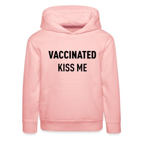 Vaccinated Kiss me - Kids' Premium Hoodie