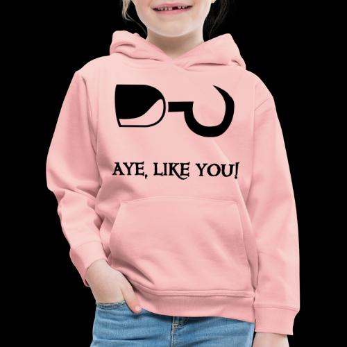~ Aye, like you! ~ - Kinder Premium Hoodie