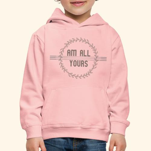 ALL YOURS collection - Kids' Premium Hoodie