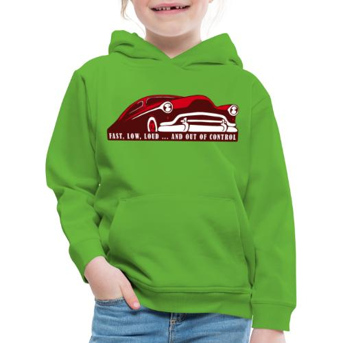 Kustom Car - Fast, Low, Loud ... And Out Of Contro - Kinder Premium Hoodie