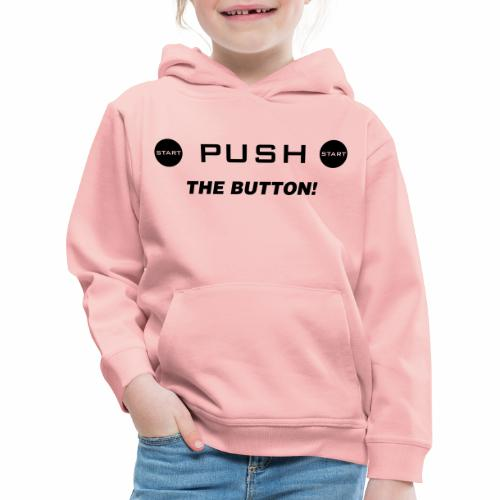Push The Button - Kinder Premium Hoodie