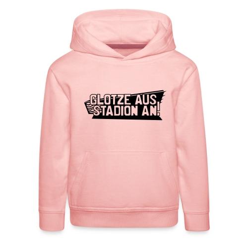 GLOTZE AUS, STADION AN! - Kinder Premium Hoodie