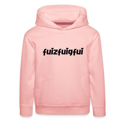 fuizfuigfui - Kinder Premium Hoodie