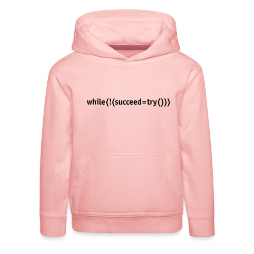 While not succeed, try again. - Kids' Premium Hoodie