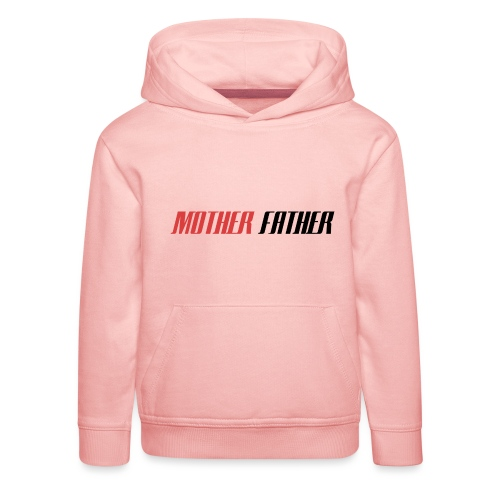 Mother Father - Kids' Premium Hoodie