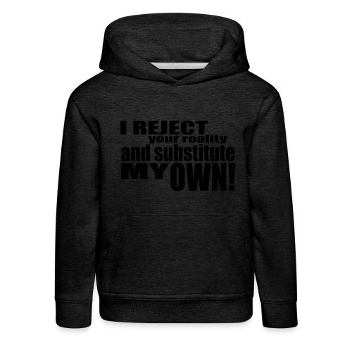 I reject your reality and substitute my own - Kids' Premium Hoodie