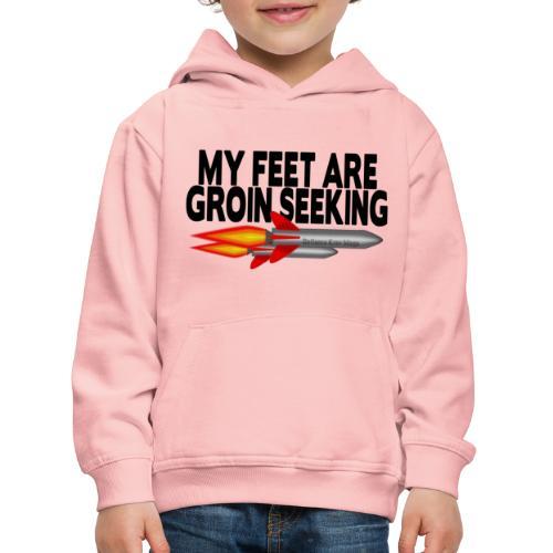 My Feet Are Groin Seeking Missiles - Kids' Premium Hoodie