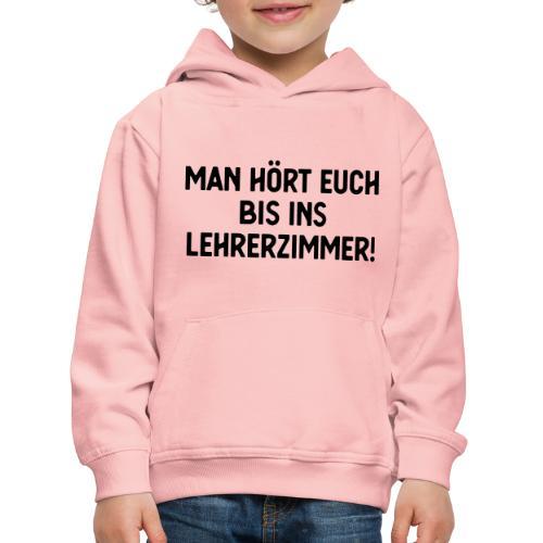Man hört euch... | Lehrer Shirt - Kinder Premium Hoodie