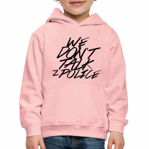 dont talk to police - Kinder Premium Hoodie