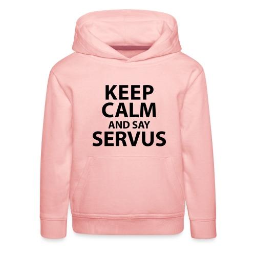 Keep calm and say Servus - Kinder Premium Hoodie