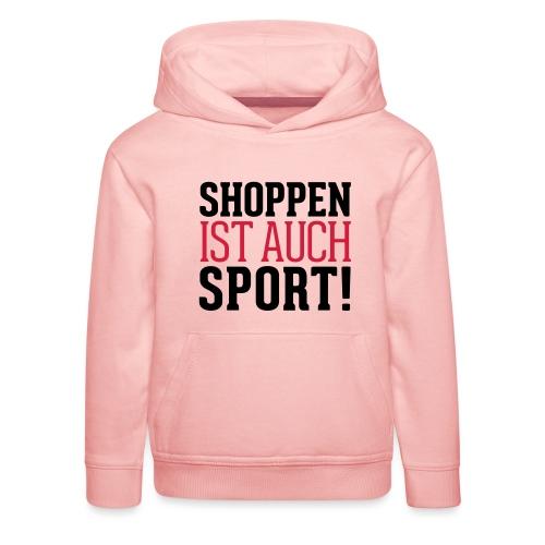 Shoppen ist auch Sport! - Kinder Premium Hoodie