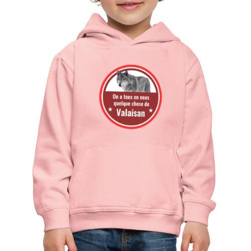 On a tous en nous qqch de Valaisan - Même le loup - Kinder Premium Hoodie