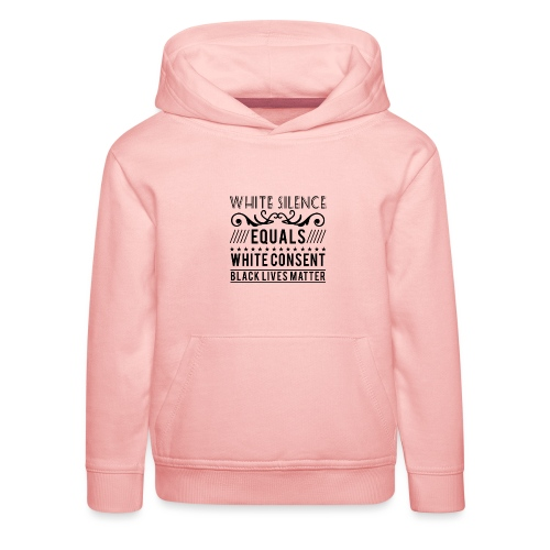 White silence equals white consent black lives - Kinder Premium Hoodie