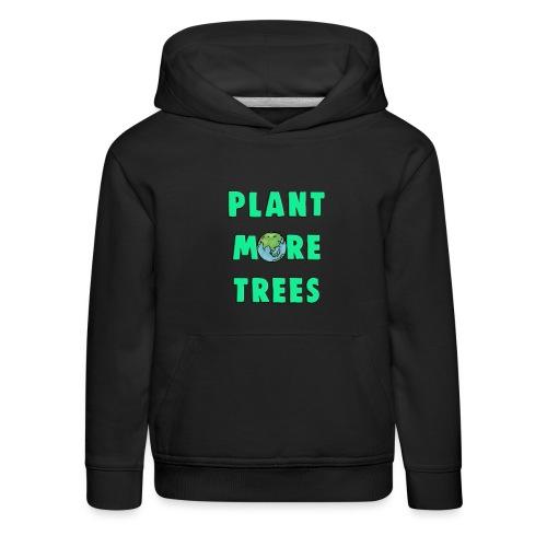 Plant More Trees Global Warming Climate Change - Kids' Premium Hoodie