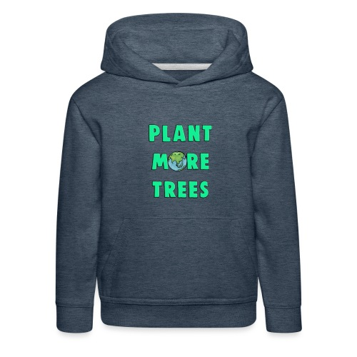 Plant More Trees Global Warming Climate Change - Kids' Premium Hoodie