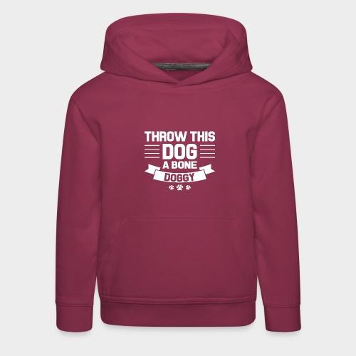 THROW THIS DOG A BONE DOGGY - Kinder Premium Hoodie