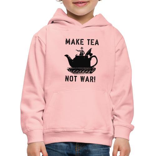 Make Tea not War! - Kids' Premium Hoodie