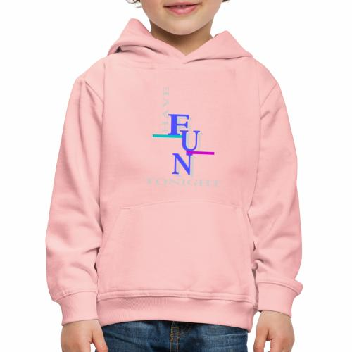 Have fun tonight - Kids' Premium Hoodie