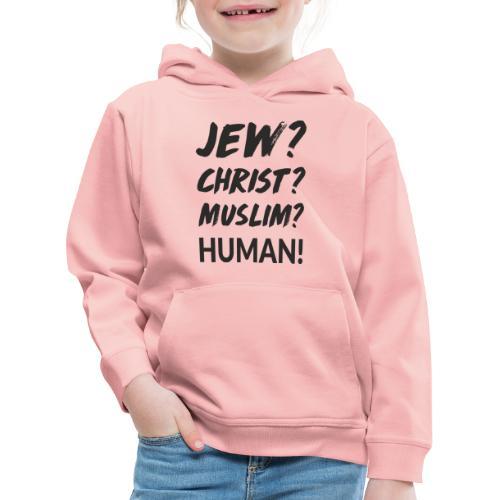 Jew? Christ? Muslim? Human! - Kinder Premium Hoodie