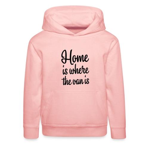 Home is where the van is - Autonaut.com - Kids' Premium Hoodie