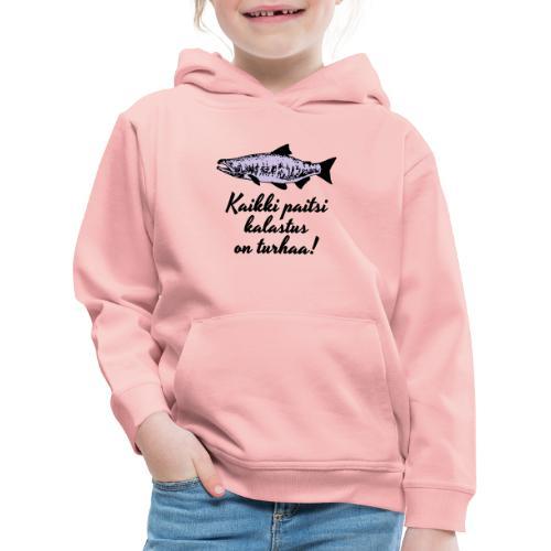 Kaikki paitsi kalastus on turhaa kaksi väriä - Lasten premium huppari