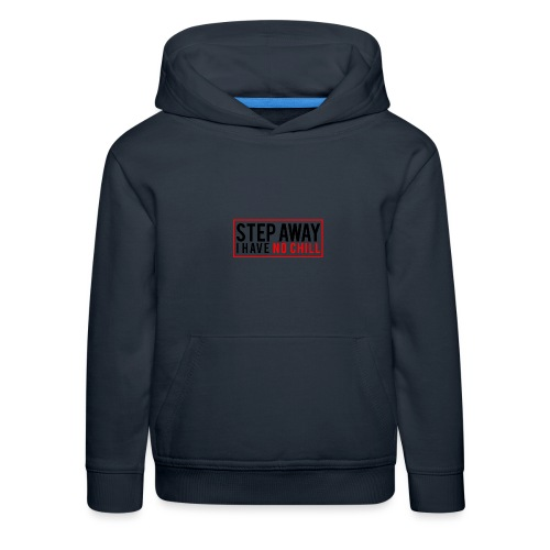 Step Away I have No Chill Clothing - Kids' Premium Hoodie