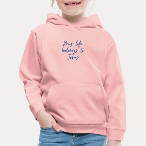 My life belongs to Jesus - Kinder Premium Hoodie