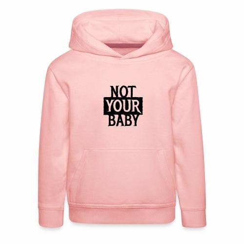 NOT YOUR BABY - Coole Statement Geschenk Ideen - Kinder Premium Hoodie