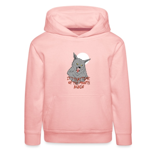 That Time of the Month - Kids' Premium Hoodie