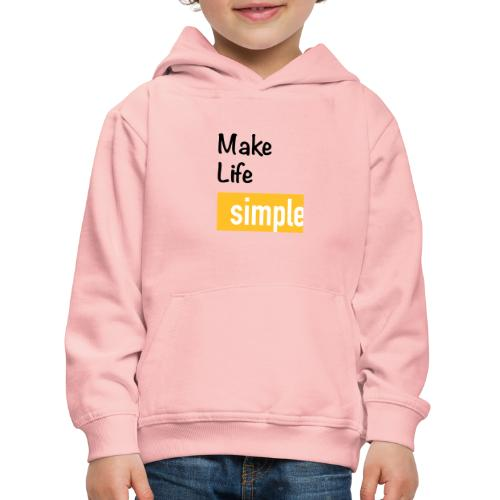 Make Life Simple - Pull à capuche Premium Enfant