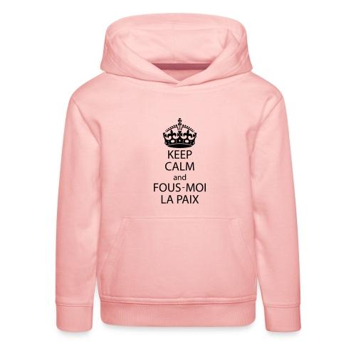 KeepCalmAndFousMoiLaPaix - Pull à capuche Premium Enfant