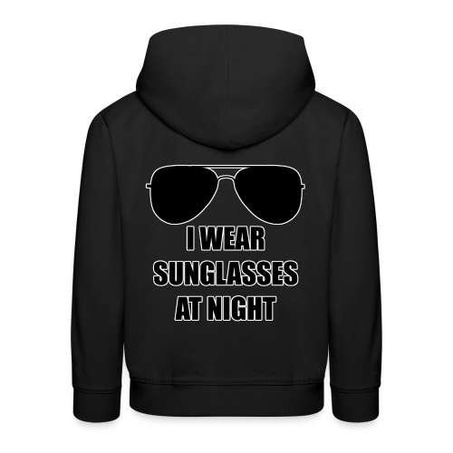 I Wear Sunglasses At Night - Kinder Premium Hoodie