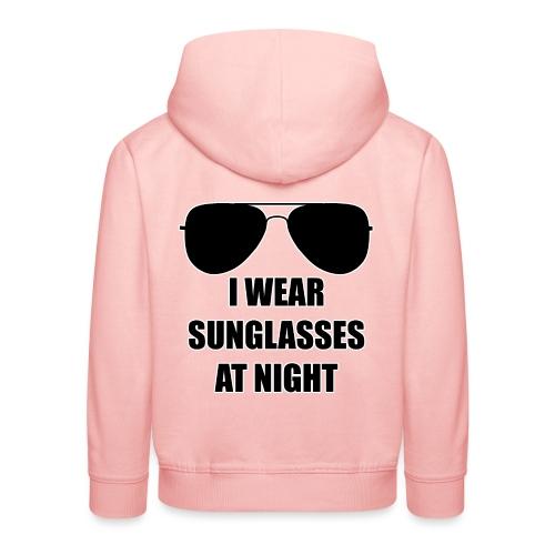 I Wear Sunglasses At Night - Kinder Premium Hoodie