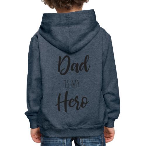Dad is my hero - Kinder Premium Hoodie