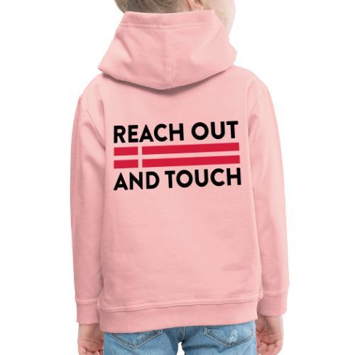 Reach Out And Touch - Premium hættetrøje til børn