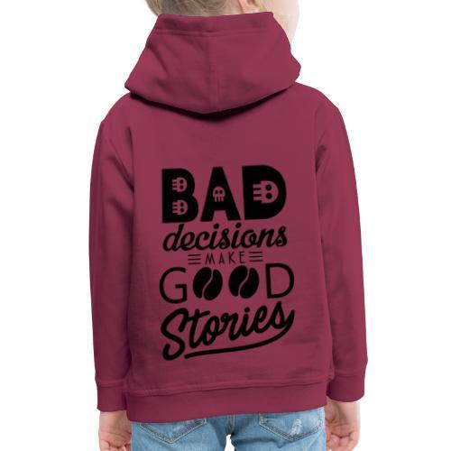 Schlechte Entscheidungen machen gute Geschichten - Kinder Premium Hoodie