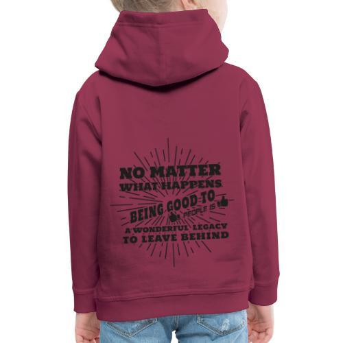 Egal was passiert, Sei gut zu anderen Leuten - Kinder Premium Hoodie