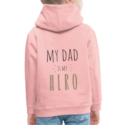My dad is my Hero - Kinder Premium Hoodie