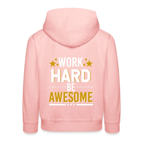WORK HARD BE AWESOME - Kinder Premium Hoodie