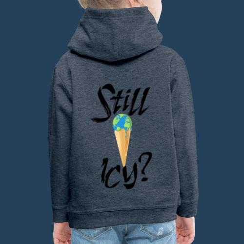 Still Icy? #safetheplanet #fridaysforfuture - Kinder Premium Hoodie