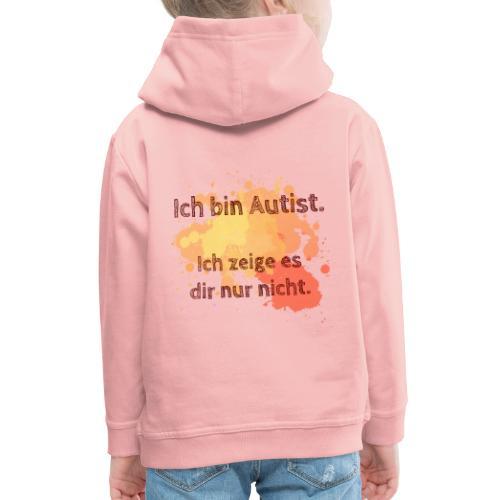 Ich bin Autist, zeige es aber nicht - Kinder Premium Hoodie