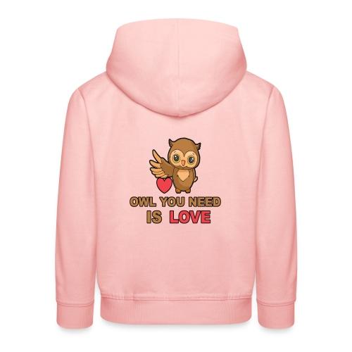 Owl You Need Is Love - Kinder Premium Hoodie