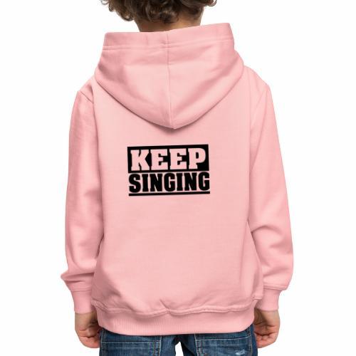 KEEP SINGING, sing weiter Design, schlicht - Kinder Premium Hoodie