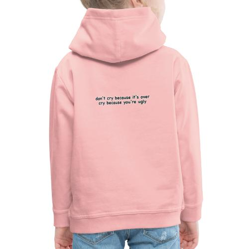 Dont cry behause it's over cry behause you're ugly - Kinder Premium Hoodie